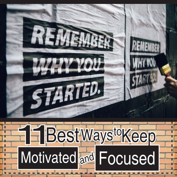 11 Best Ways to Keep Yourself Motivated and Focused!