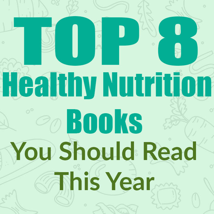 Top 8 Healthy Nutrition Books you Should Read this Year!