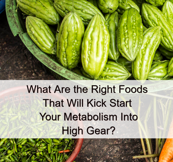 What Are the Right Foods That Will Kick Start Your Metabolism into High Gear?