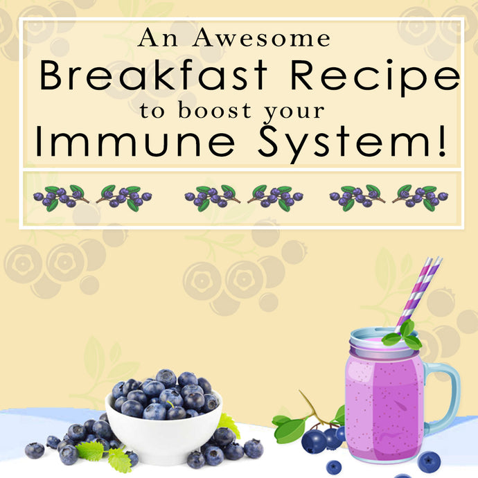 An Awesome Breakfast Recipe to Boost Your Immune System!