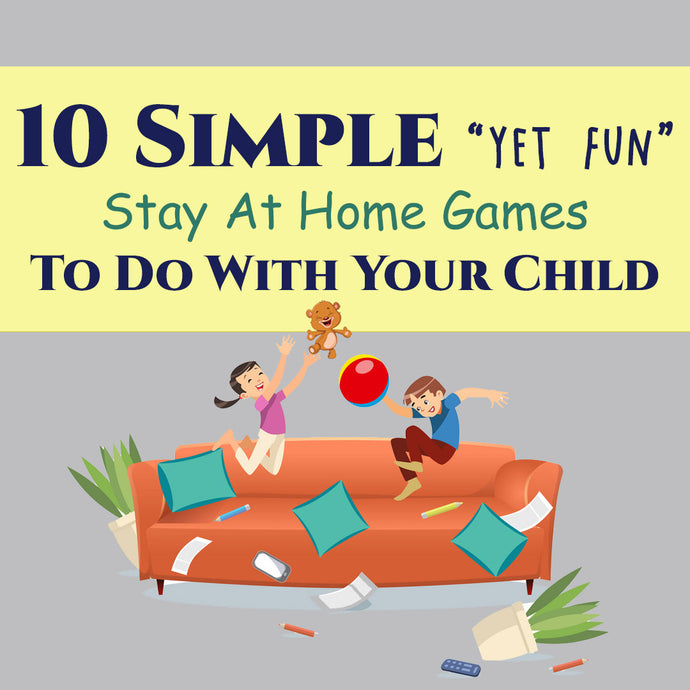 10 Simple Yet FUN Stay At Home Games To Do With Your Child