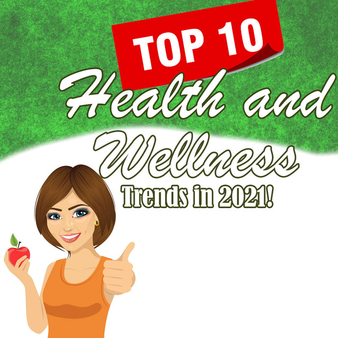 Top 10 Health and Wellness Trends in 2021!