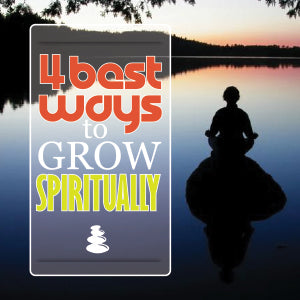 Get a NEW YOU! 4 Best Ways to GROW Spiritually!
