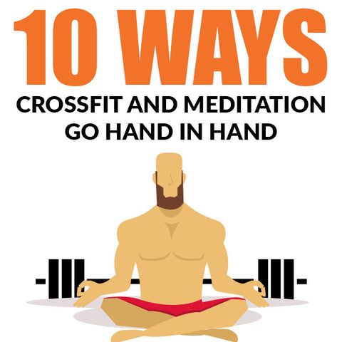 Tops ways crossfit wod and meditation go hand in hand!