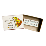 "LV046 - ""I love you more than Pizza"" Matchbox Card"