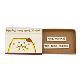 OT010 - People who love to eat are always the best people Matchbox