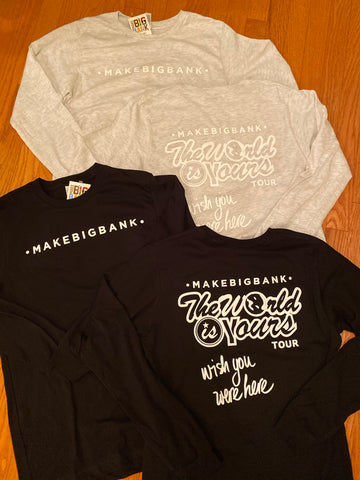 The World is Yours Tour Longsleeve shirt - Make Big Bank