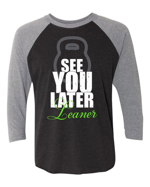 See You Later Leaner Raglan 3/4 Sleeve T-Shirt (Unisex)