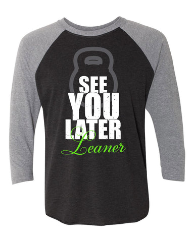 See You Later Leaner Raglan 3/4 Sleeve T-Shirt