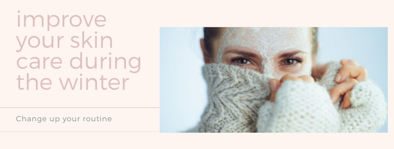 improve your skin care during the winter. 4 Reasons to improve your skincare routine. Dry Skin products. Change skin care routine each season.