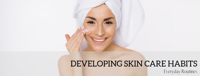 daily skincare routine, developing skin care habits that keep your skin glowing and healthy