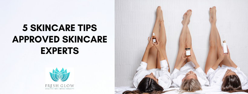 5 Skincare Tips Approved by Top Skincare Experts