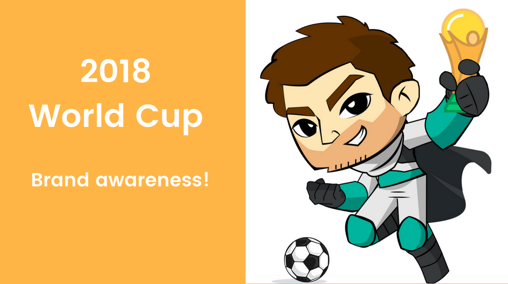 Using the 2018 World Cup to risen Brand Awareness