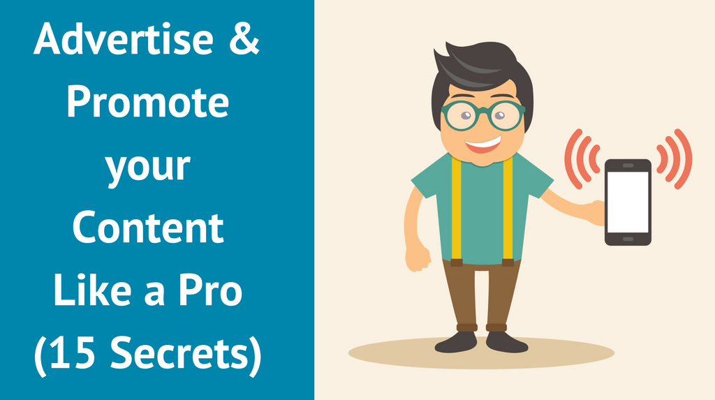 Advertise & Promote your Content Like a Pro (15 Secrets)