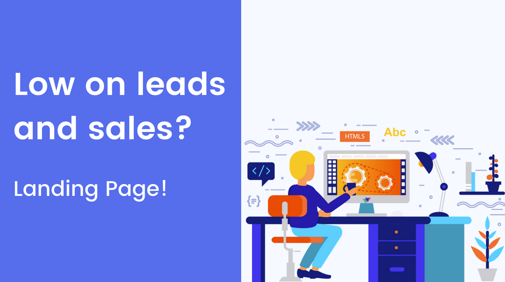 Low on leads and sales? A Landing Page Is Everything You Need