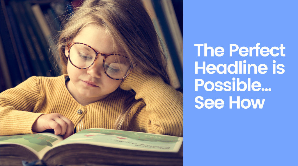 The Perfect Headline is Possible! Read Here How to Get It