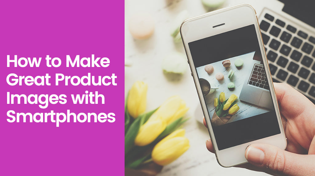 DIY: Capture the best product images with a smartphone