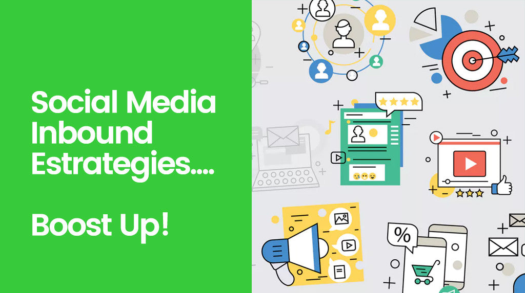 Your Brand Will Need These Social Media Inbound Strategies to Boost Up!