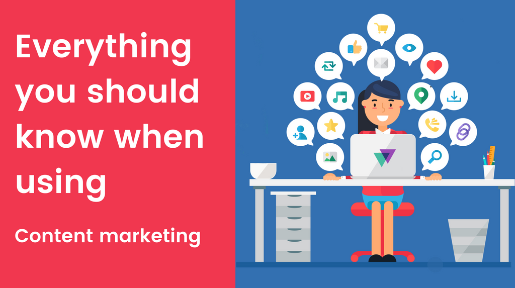 Everything you should know when using content marketing