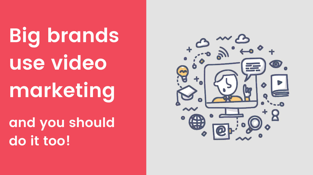 Big brands use video marketing and you should do it too!