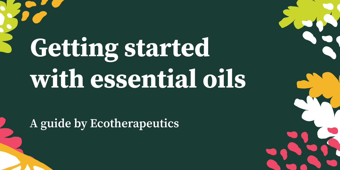 Guide to getting started with essential oils - Ecotherapeutics