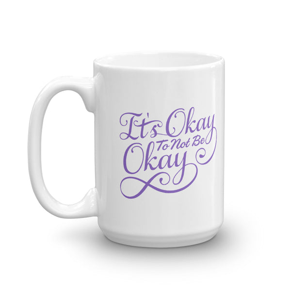 """It's Okay to not be Okay"" Mug"