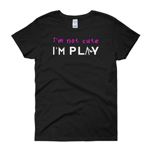 I'm Not Cute - I'm Play (Women's short sleeve t-shirt)