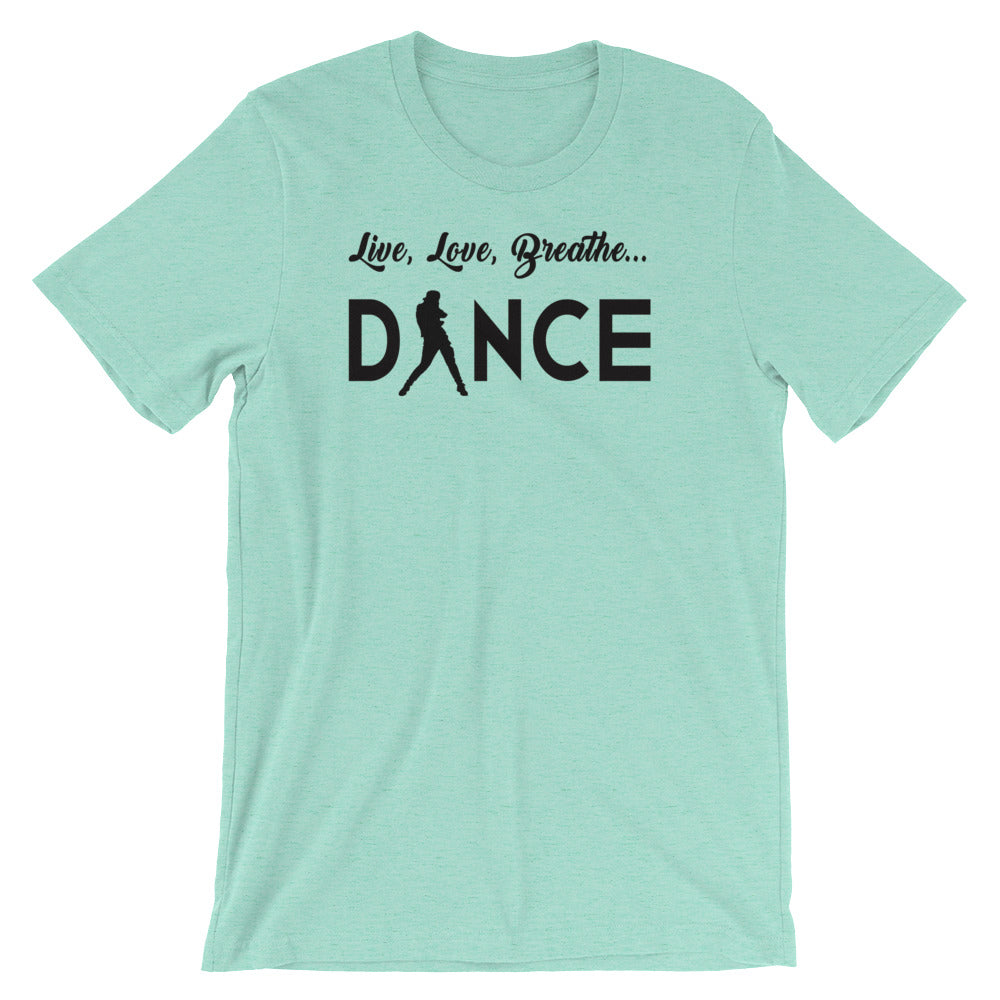 Live, Love, Breathe, Dance (Short-Sleeve Unisex T-Shirt)