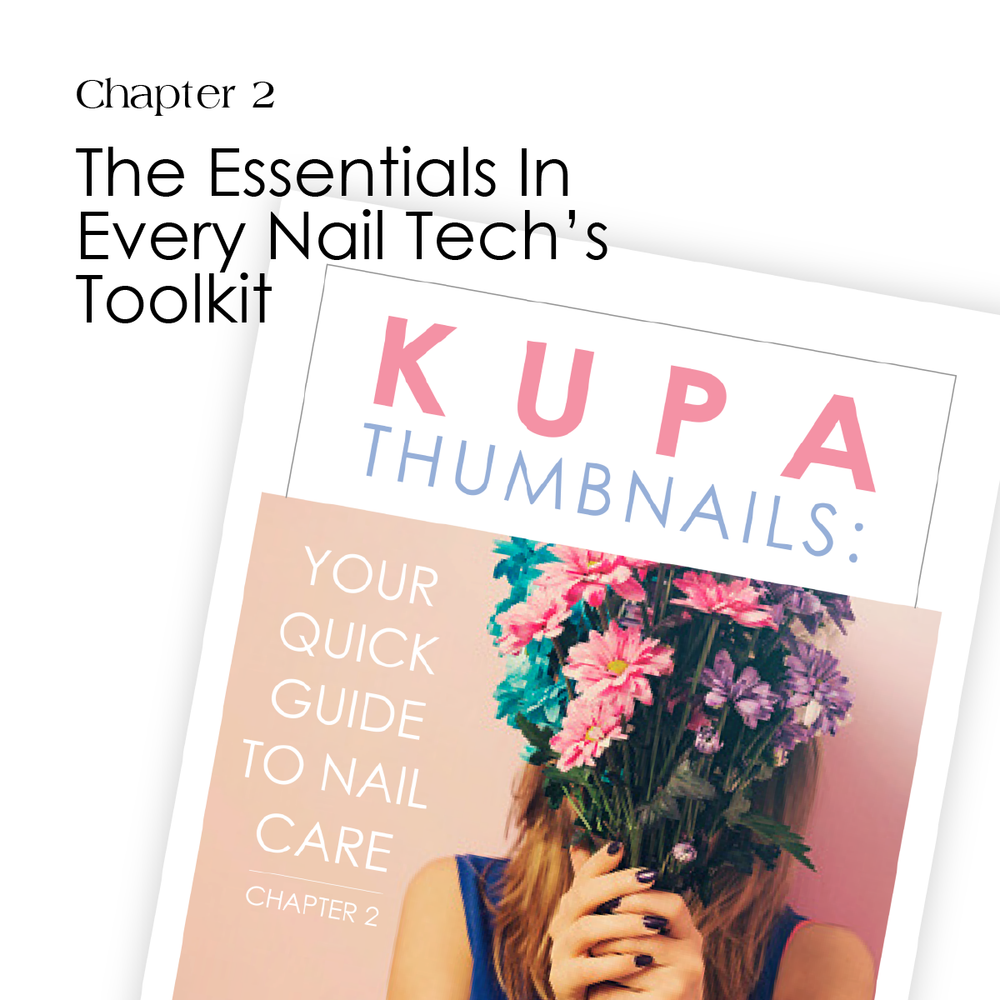 Kupa Thumbnails Chapter 2:  The Essentials in every Nail Tech's Toolkit