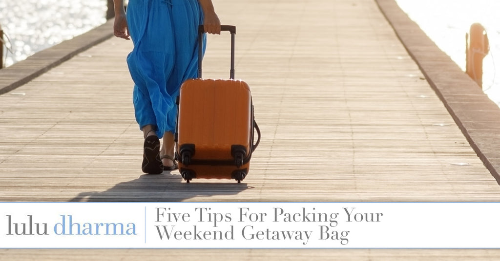 Five Tips For Packing Your Weekend Getaway Bag