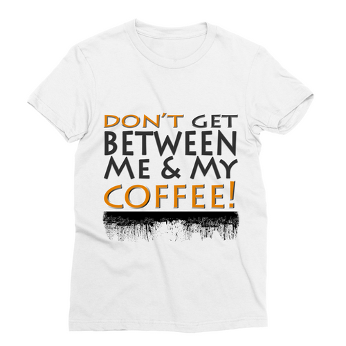 Don't Get Between Me & My Coffee T-Shirt