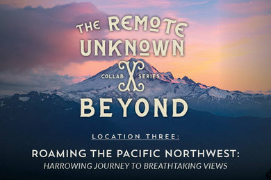 The Remote Unknown | Collab Series |  Roaming the Pacific Northwest: Location 3