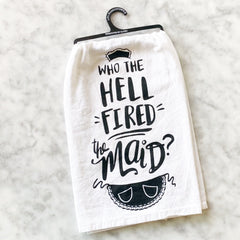 Who Fired The Maid? - Flour Sack Towel