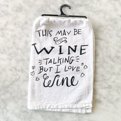 This May Be The Wine Talking - Flour Sack Towel