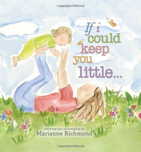 If I Could Keep You Little - By Marianne Richmond