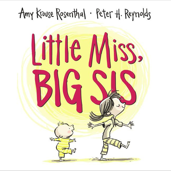 Little Miss, Big Sis - By Amy Krouse Rosenthal and Peter H. Reynolds