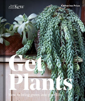 GET PLANTS HOW TO BRING GREEN INTO YOUR LIFE BOOK