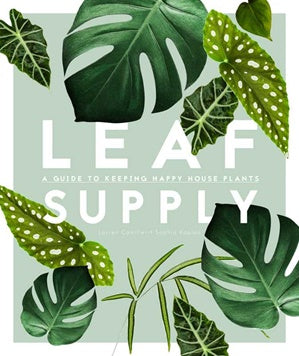 LEAF SUPPLY A GUIDE TO KEEPING HAPPY HOUSEPLANTS BOOK