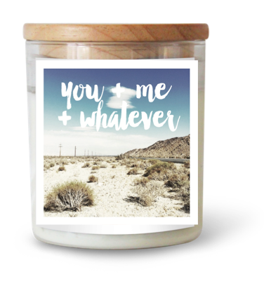 YOU & ME & WHATEVER SOY CANDLE