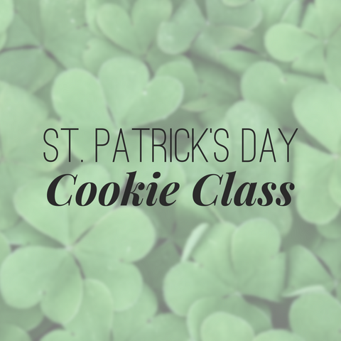 St. Patrick's Day Cookie Class - March 17th, 6:30PM
