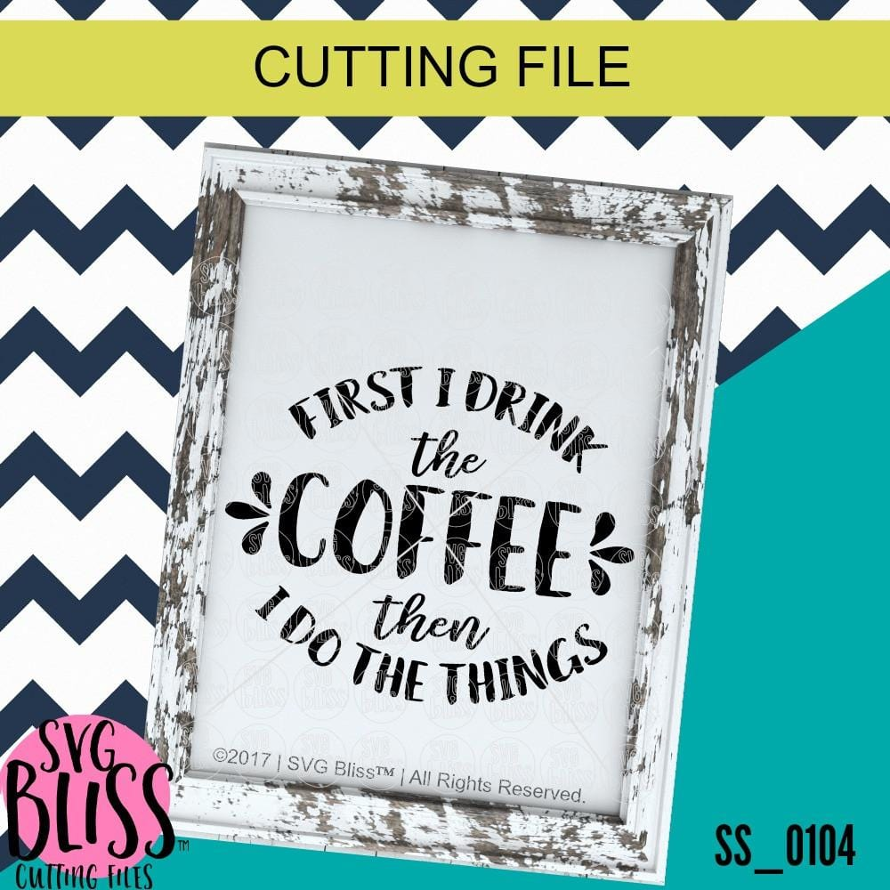 Purchase First I Drink the Coffee, Then I do the Things | SVG EPS DXF PNG $3.25 ©SVG Bliss™