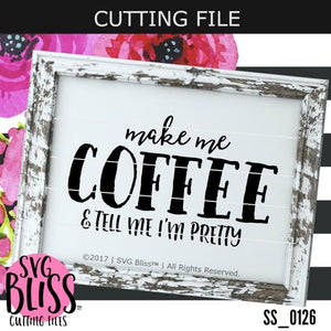 Make Me Coffee & Tell Me I'm Pretty | SVG DXF PNG - SVG Bliss