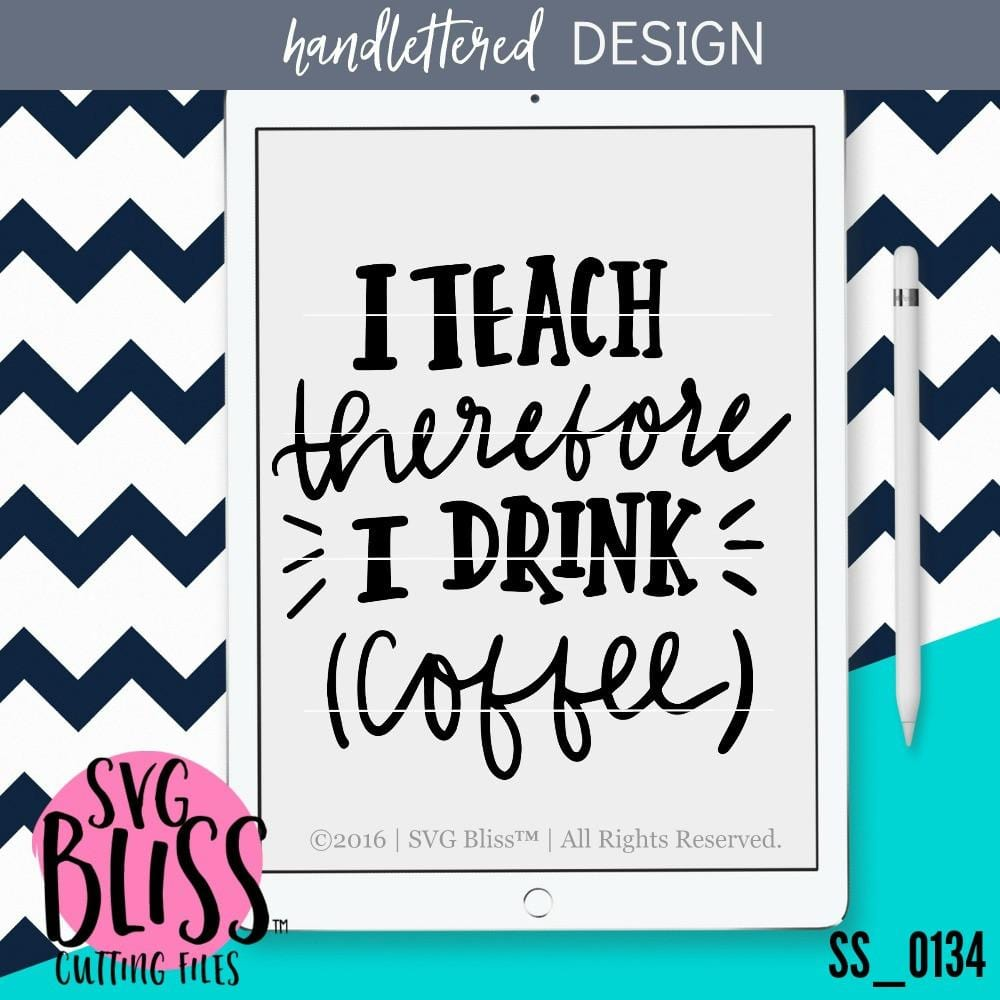I Teach, Therefore I Drink Coffee | SVG EPS DXF PNG - SVG Bliss