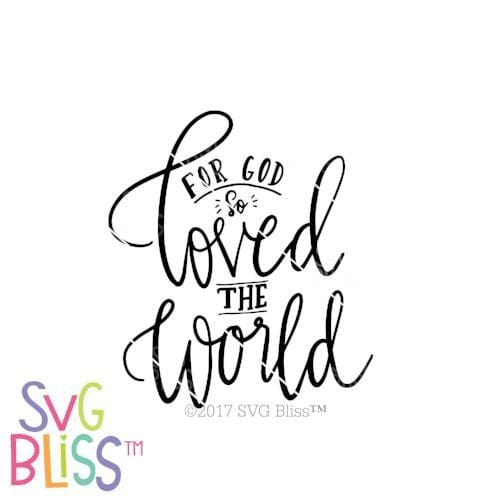Svg Bliss For God So Loved The World Svg Dxf Cutting File