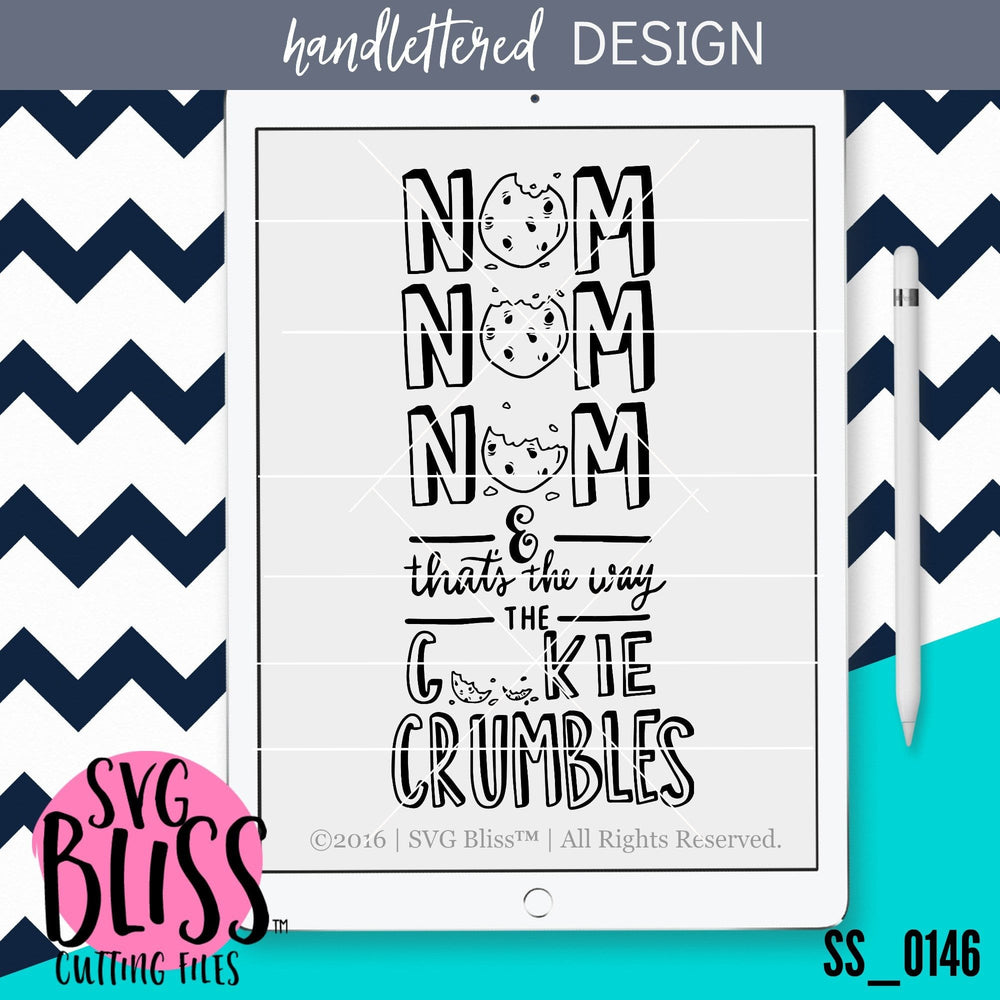 Nom Nom Nom...And That's The Way The Cookie Crumbles | SVG EPS DXF PNG - SVG Bliss