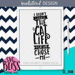 I Didn't Choose the Cat Life. The Cat Life Chose Me. | SVG EPS DXF PNG - SVG Bliss