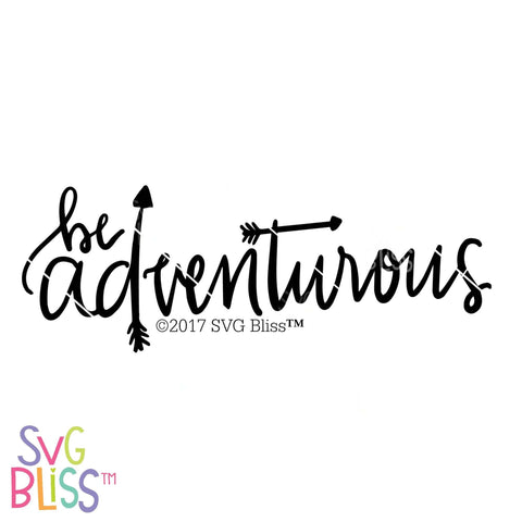 Be Adventurous | SVG EPS DXF PNG - SVG Bliss