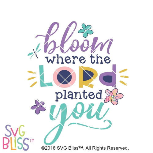 Purchase Bloom Where The Lord Planted You SVG DXF $3.99 ©SVG Bliss™