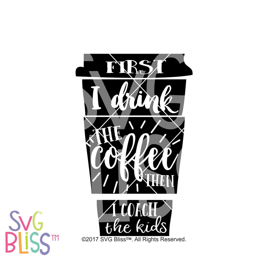 First I drink the Coffee, then I coach the kids