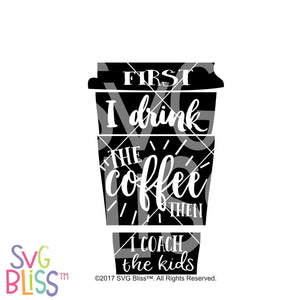 Purchase First I drink the Coffee, then I coach the kids $2.99 ©SVG Bliss™